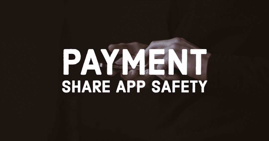 Payment Share App Safety 1