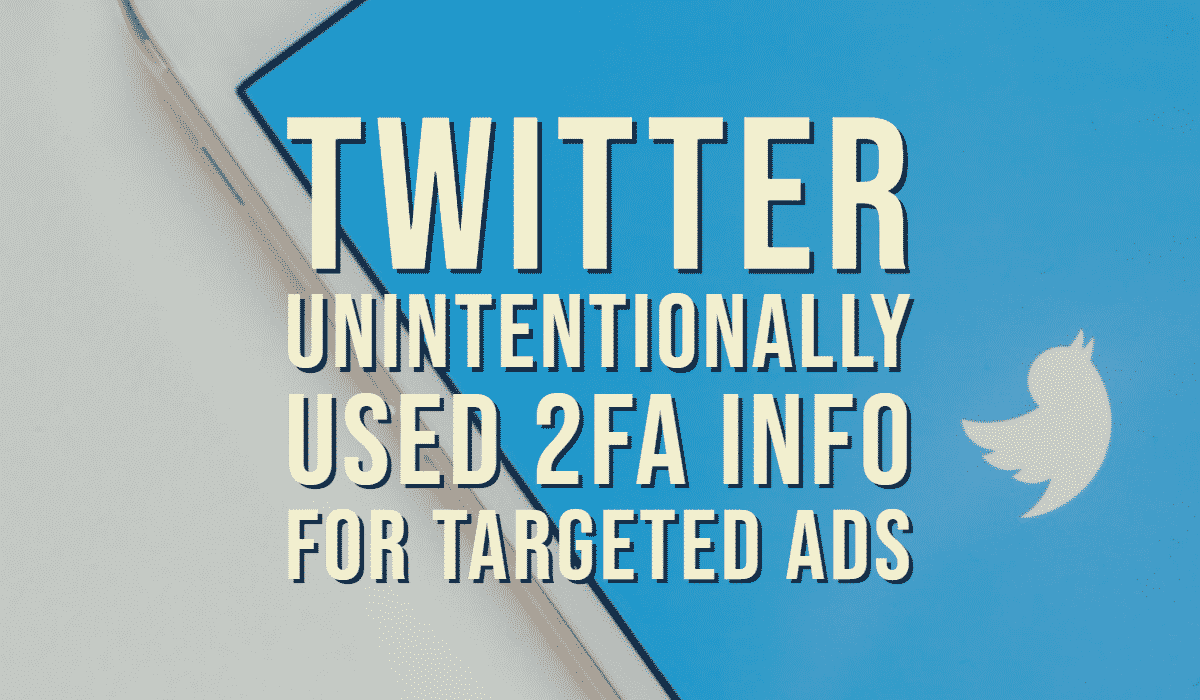 Twitter Unintentionally Used 2FA Info for Targeted Ads 1