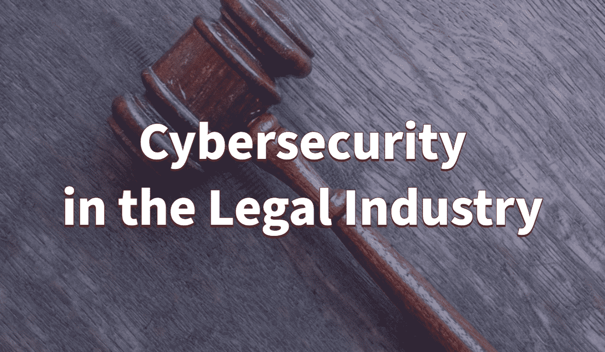 Cybersecurity in the Legal Industry 1
